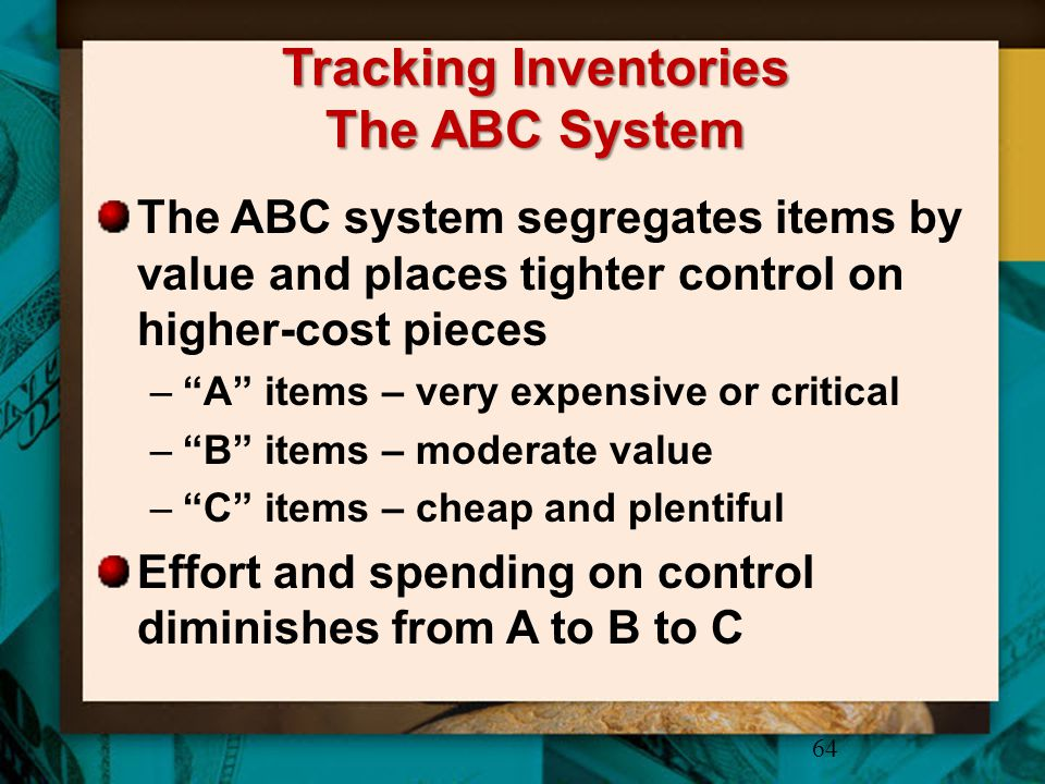 """Tracking Inventories The ABC System The ABC system segregates items by value and places tighter control on higher-cost pieces –""""A"""" items – very expens"""