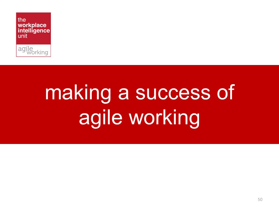 making a success of agile working 50