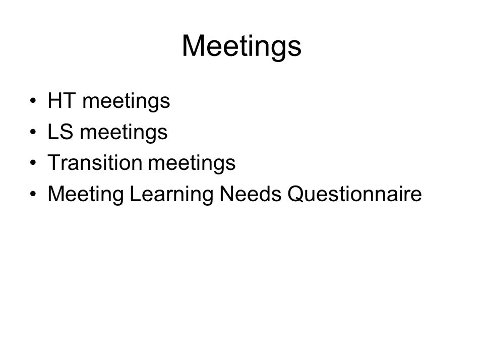 Meetings HT meetings LS meetings Transition meetings Meeting Learning Needs Questionnaire