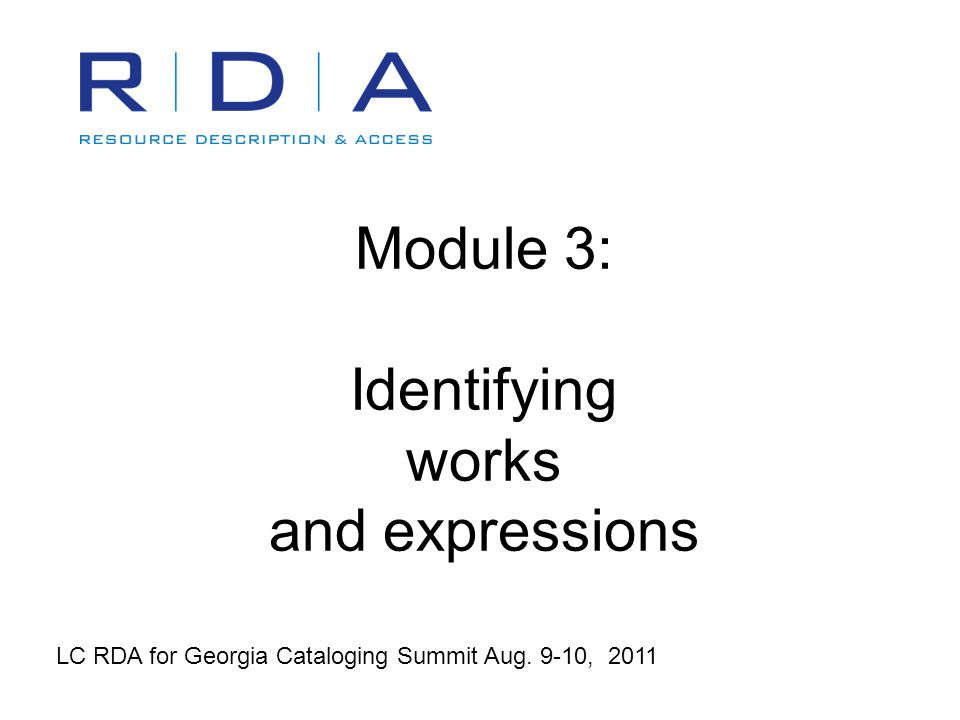 RDA for Georgia 9-10 August 2011 - Module 322 Corporate body as creator Categories of works given in RDA 19.2.1.1 (similar to AACR2 21.1B2) -- not roles of bodies Includes government and religious officials for some categories of works Corporate body takes precedence over a first-named person or family as creator
