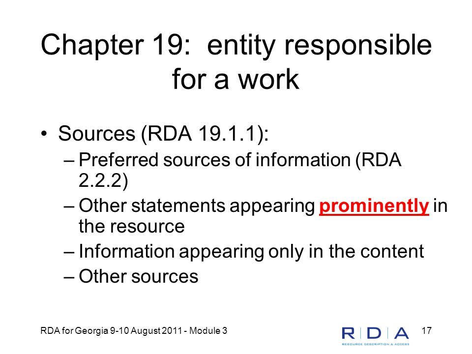 RDA for Georgia 9-10 August 2011 - Module 317 Chapter 19: entity responsible for a work Sources (RDA 19.1.1): –Preferred sources of information (RDA 2