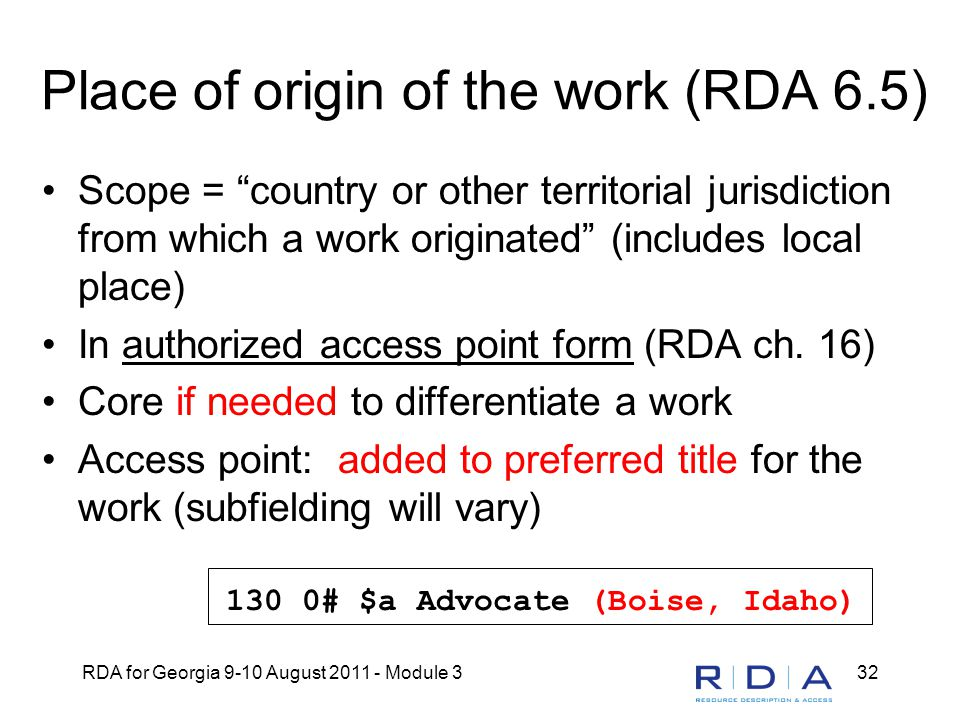 "RDA for Georgia 9-10 August 2011 - Module 332 Place of origin of the work (RDA 6.5) Scope = ""country or other territorial jurisdiction from which a wo"