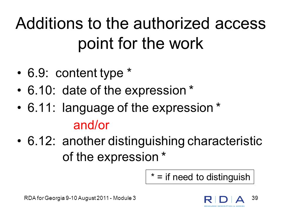 RDA for Georgia 9-10 August 2011 - Module 339 Additions to the authorized access point for the work 6.9: content type * 6.10: date of the expression *
