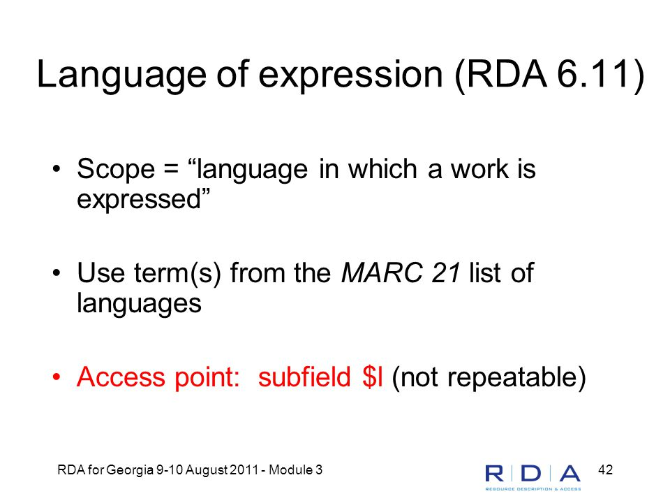 "RDA for Georgia 9-10 August 2011 - Module 342 Language of expression (RDA 6.11) Scope = ""language in which a work is expressed"" Use term(s) from the M"