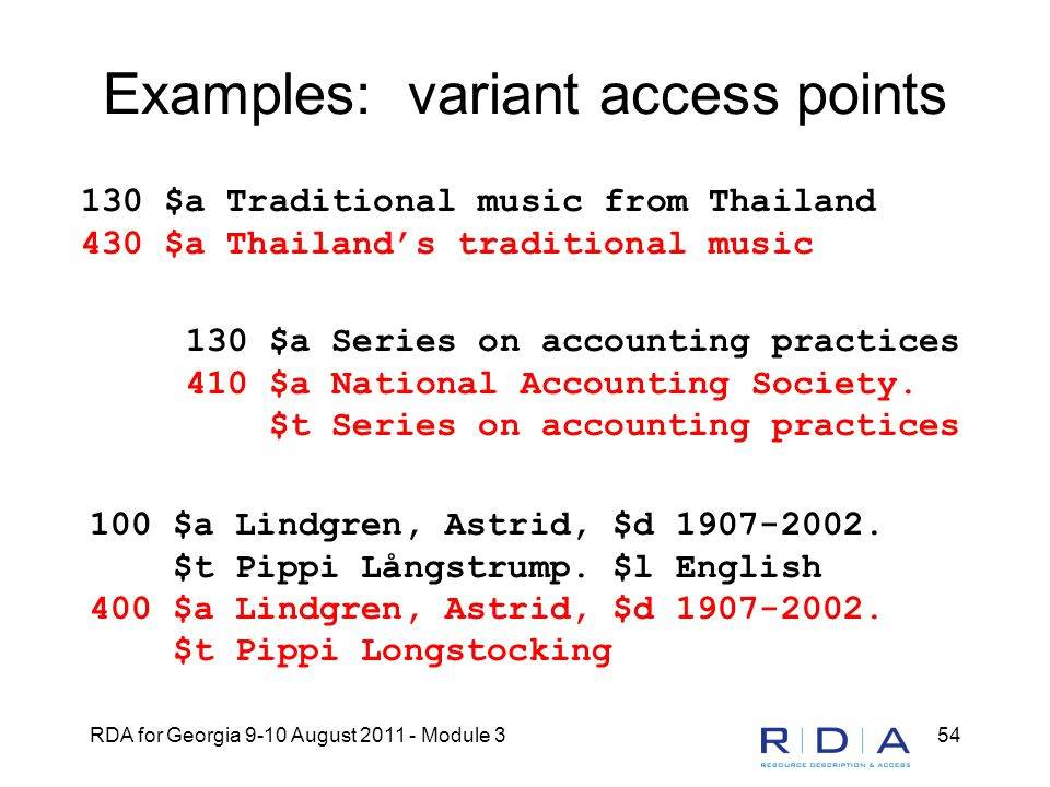 RDA for Georgia 9-10 August 2011 - Module 354 Examples: variant access points 130 $a Series on accounting practices 410 $a National Accounting Society.