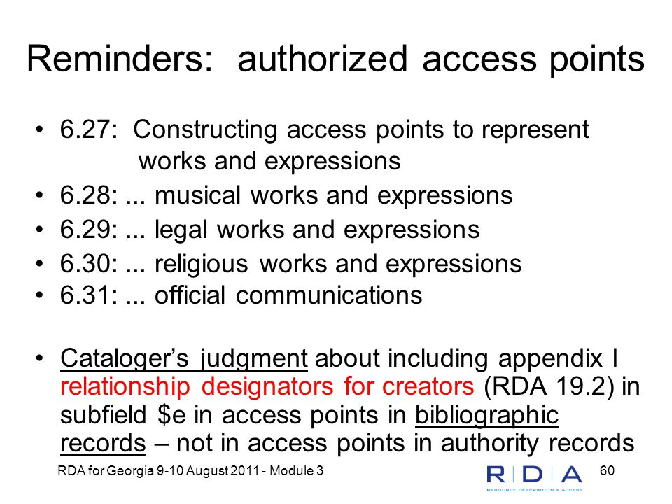 RDA for Georgia 9-10 August 2011 - Module 360 Reminders: authorized access points 6.27: Constructing access points to represent works and expressions 6.28:...