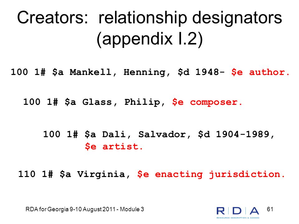 RDA for Georgia 9-10 August 2011 - Module 361 Creators: relationship designators (appendix I.2) 100 1# $a Mankell, Henning, $d 1948- $e author.