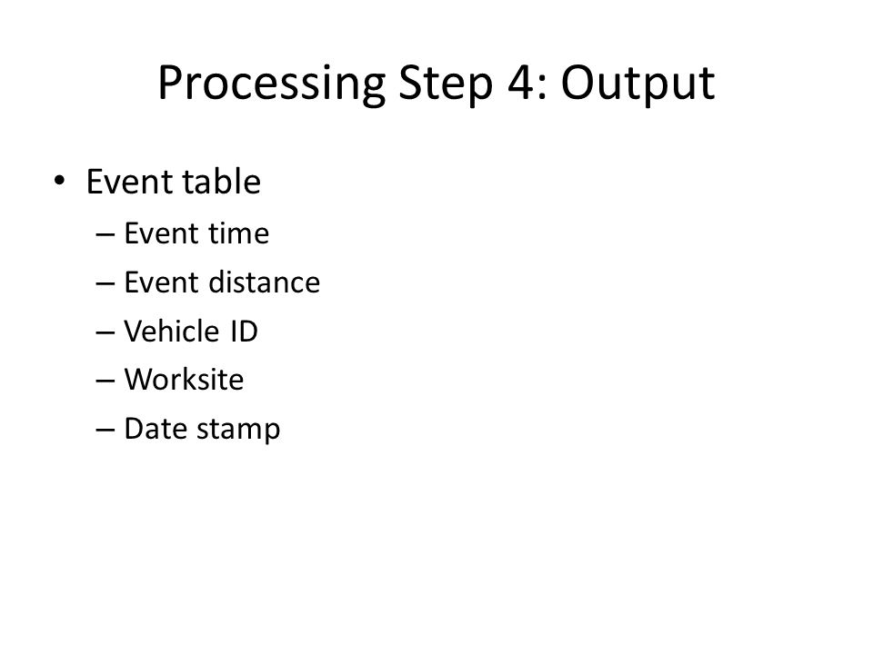 Processing Step 4: Output Event table – Event time – Event distance – Vehicle ID – Worksite – Date stamp