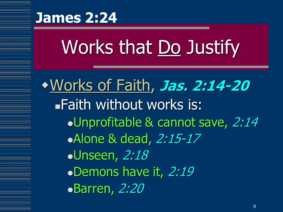 9 Works that Do Justify  Works of Faith, Jas.