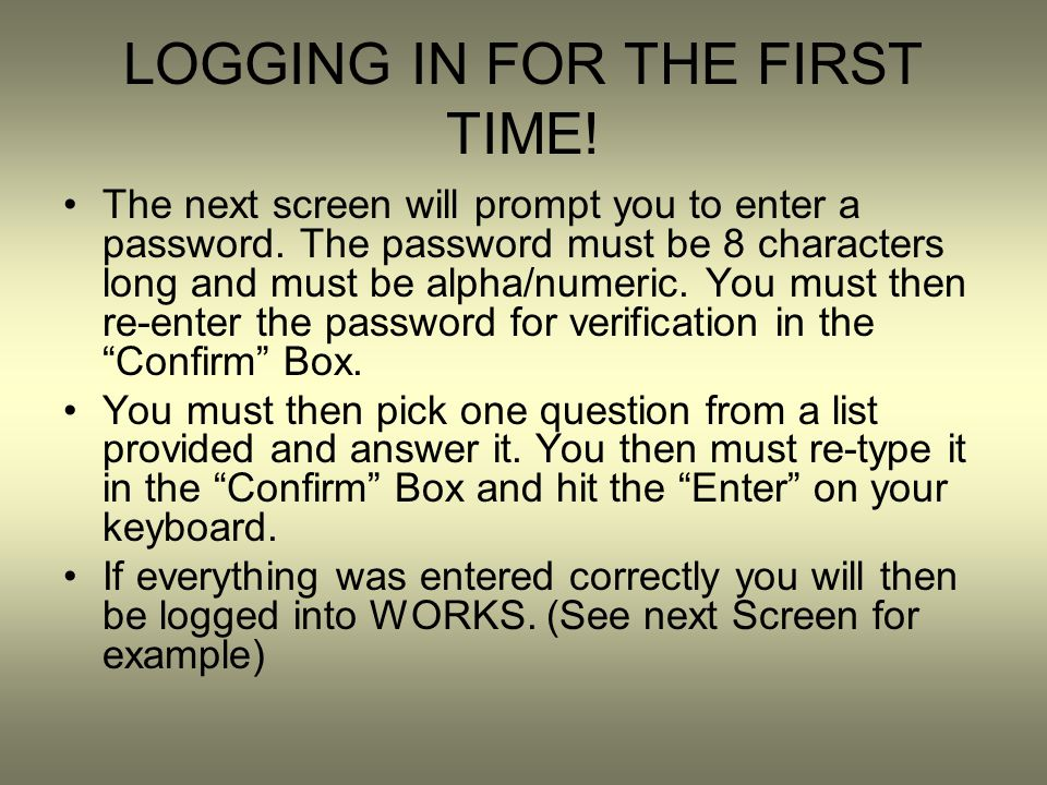 LOGGING IN FOR THE FIRST TIME. The next screen will prompt you to enter a password.