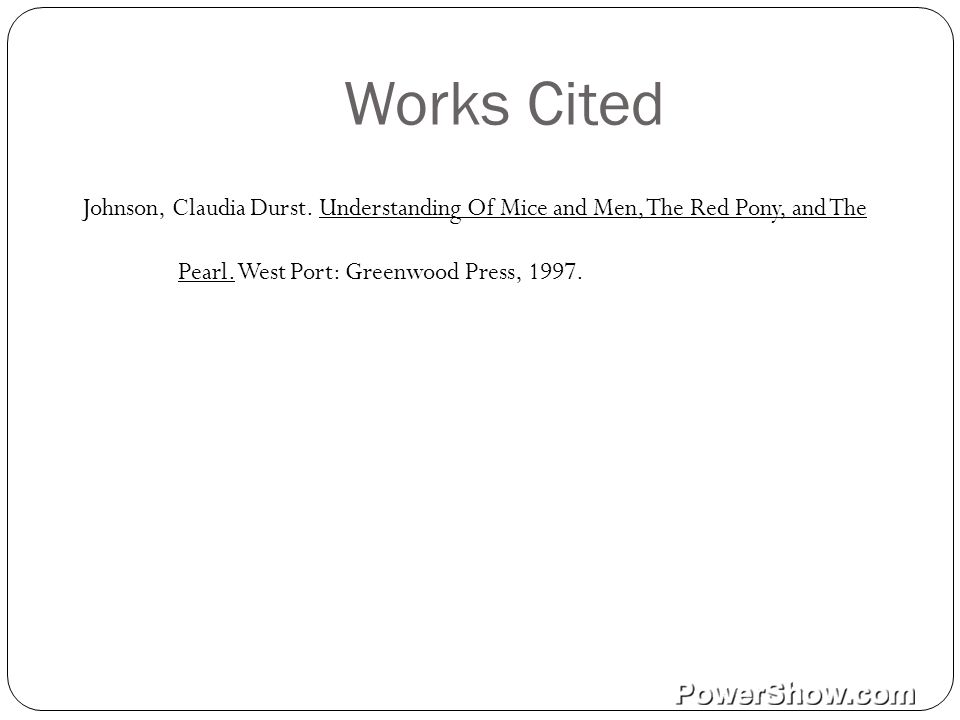 Works Cited Johnson, Claudia Durst. Understanding Of Mice and Men, The Red Pony, and The Pearl.
