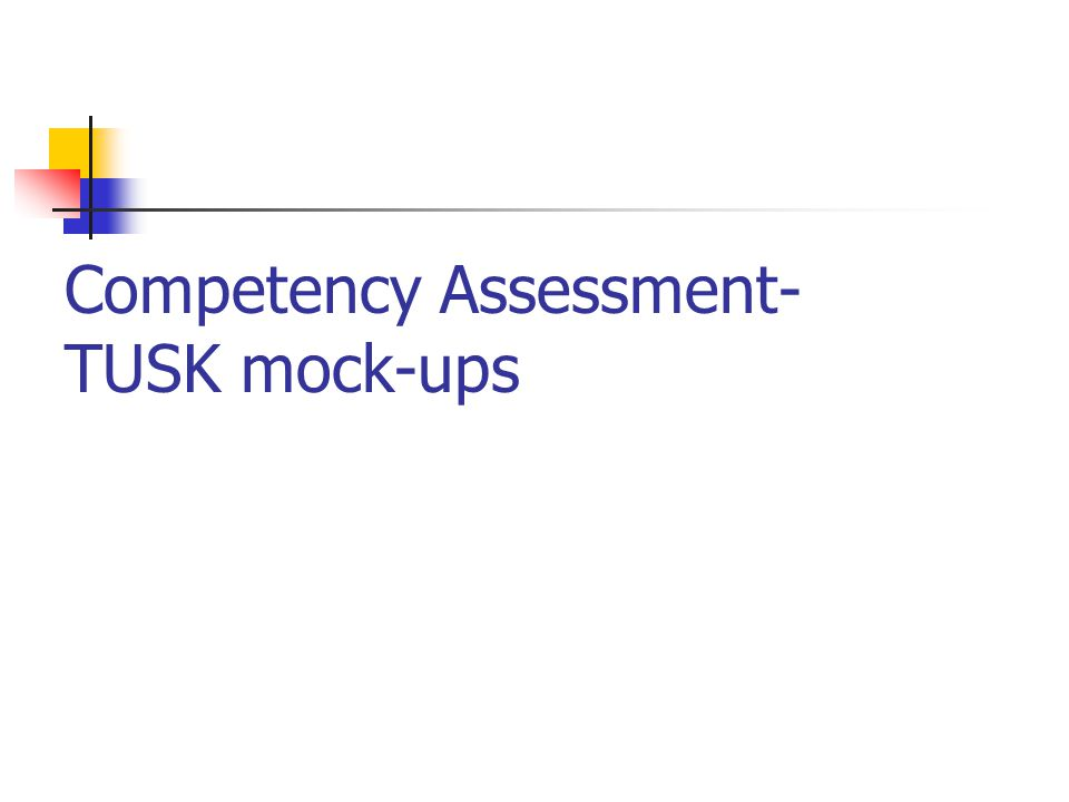 Competency Assessment- TUSK mock-ups