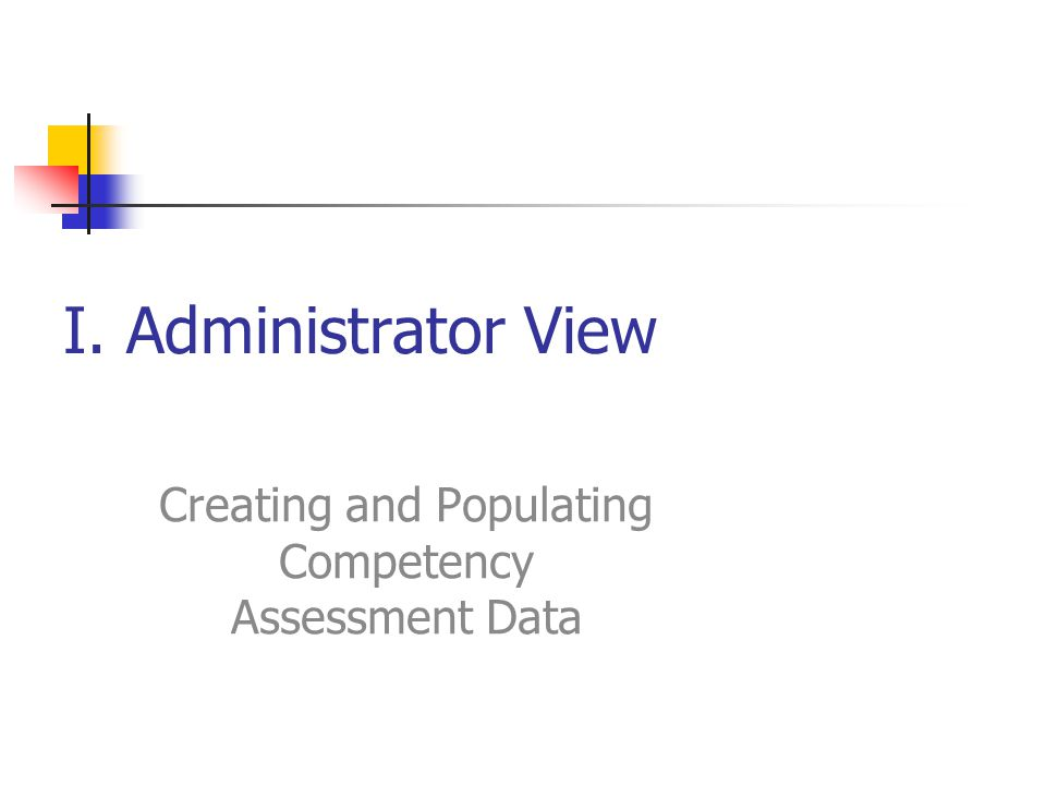 I. Administrator View Creating and Populating Competency Assessment Data