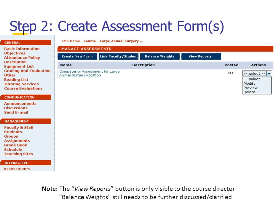 Step 2: Create Assessment Form(s) Note: The View Reports button is only visible to the course director Balance Weights still needs to be further discussed/clarified