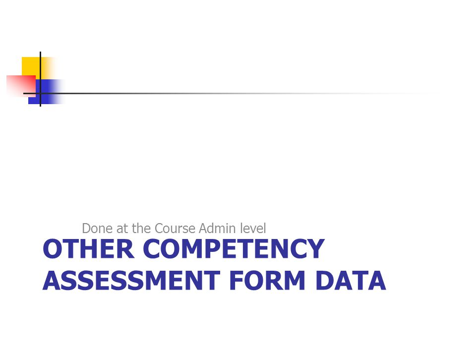 OTHER COMPETENCY ASSESSMENT FORM DATA Done at the Course Admin level