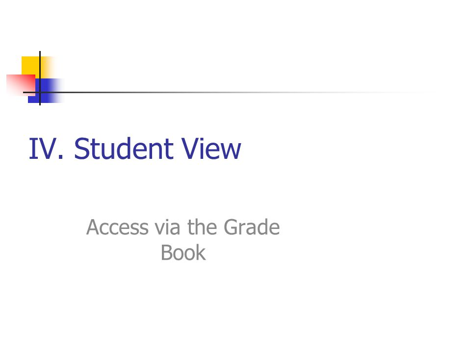 IV. Student View Access via the Grade Book