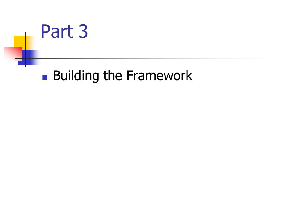 Part 3 Building the Framework