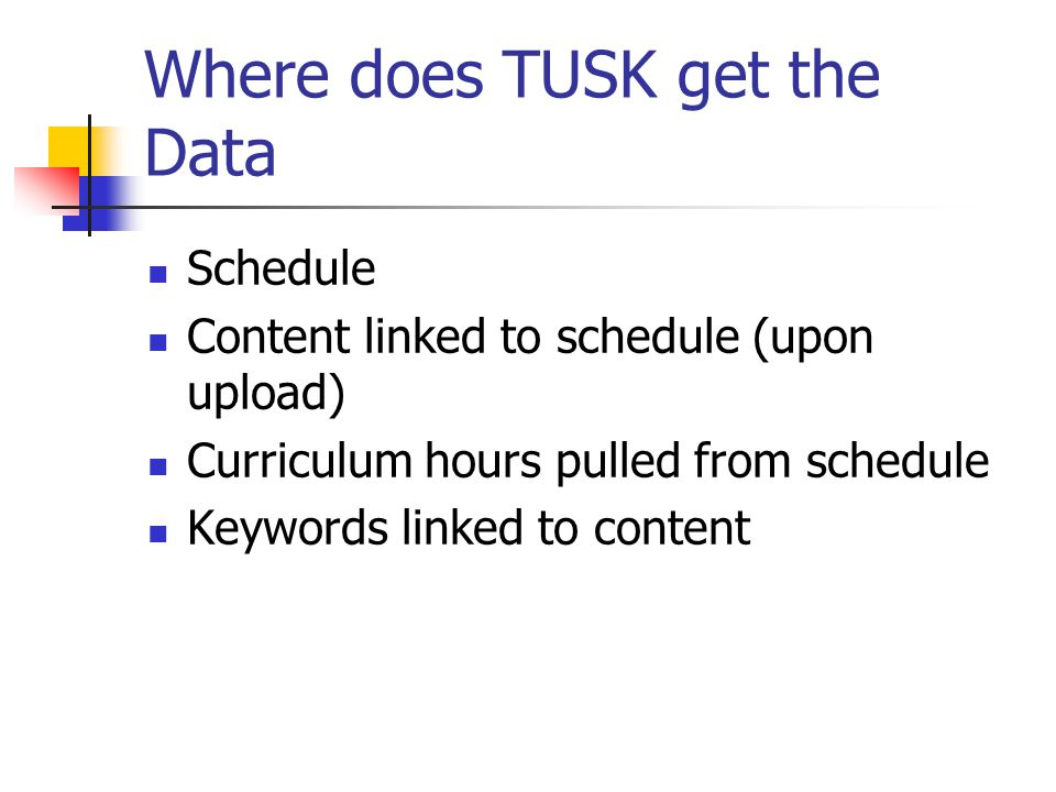 Where does TUSK get the Data Schedule Content linked to schedule (upon upload) Curriculum hours pulled from schedule Keywords linked to content