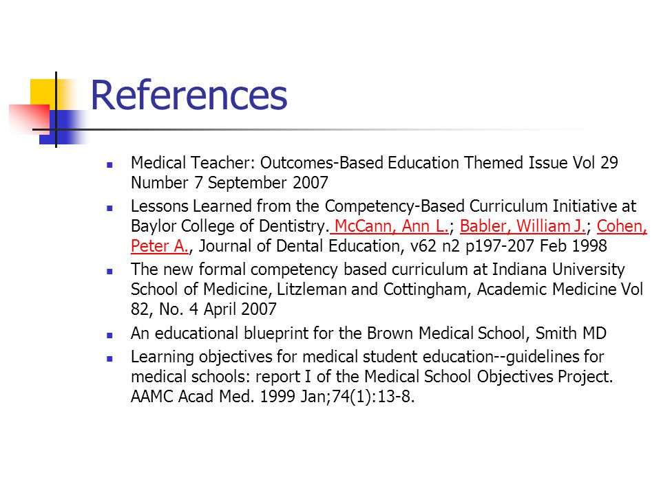 References Medical Teacher: Outcomes-Based Education Themed Issue Vol 29 Number 7 September 2007 Lessons Learned from the Competency-Based Curriculum Initiative at Baylor College of Dentistry.