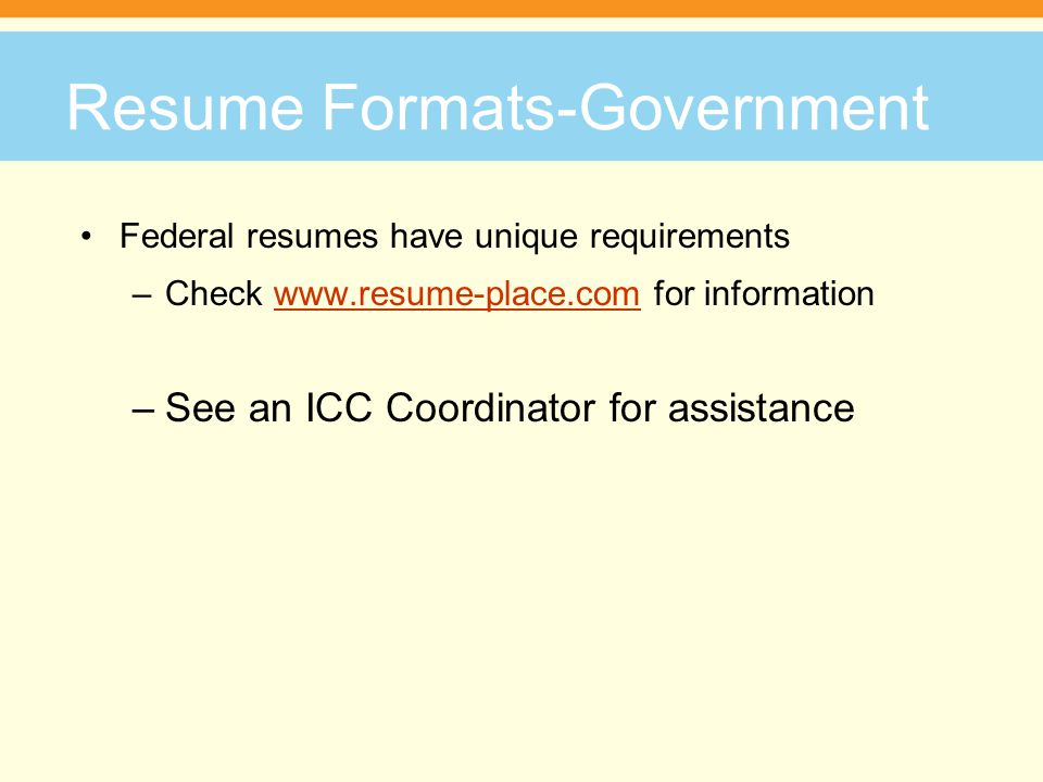 Resume Formats CURRICULUM VITAE (C.V.) Used by individuals seeking teaching and/or research positions in a post- secondary institution or high-level research industry Often two or three pages for master or doctoral candidates Workshops for C.V.