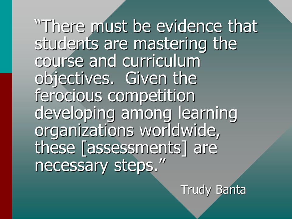 """""""There must be evidence that students are mastering the course and curriculum objectives. Given the ferocious competition developing among learning or"""
