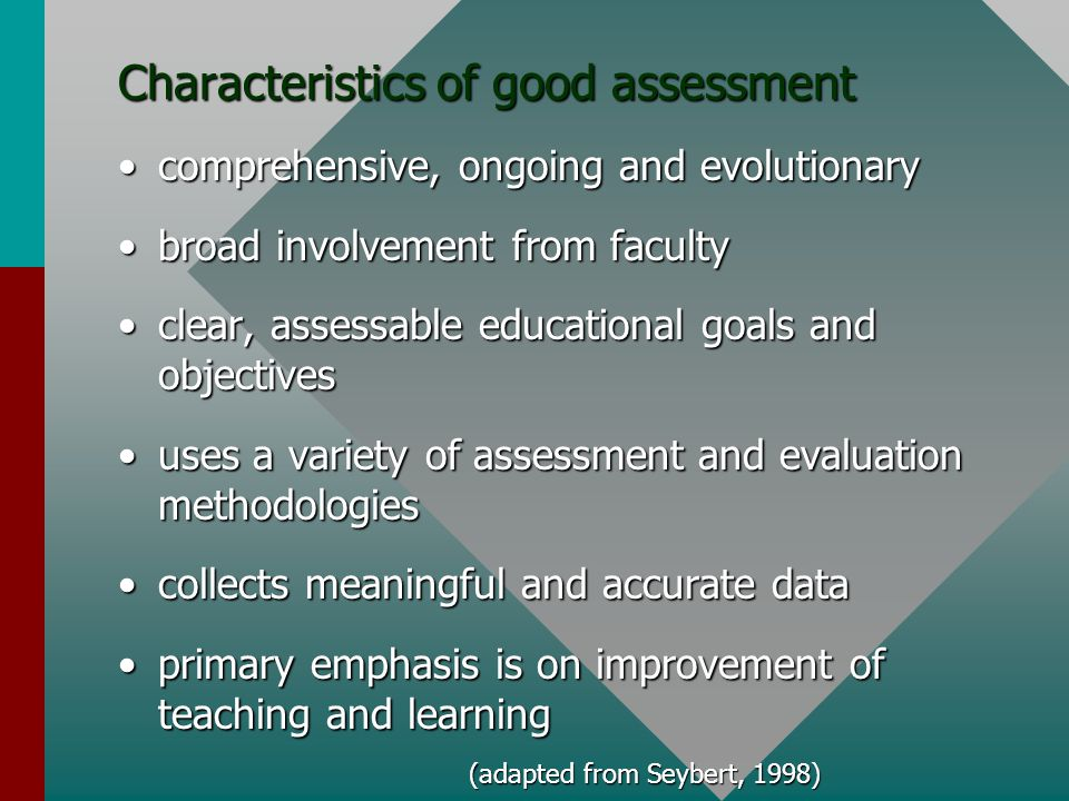 Characteristics of good assessment comprehensive, ongoing and evolutionarycomprehensive, ongoing and evolutionary broad involvement from facultybroad