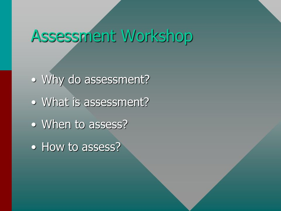 When to Assess Can be Decided According to When Critical Decision-Making and Communication Occurs Entry assessment helps determine who should be admitted and who is prepared to benefit from which programs and courses.Entry assessment helps determine who should be admitted and who is prepared to benefit from which programs and courses.