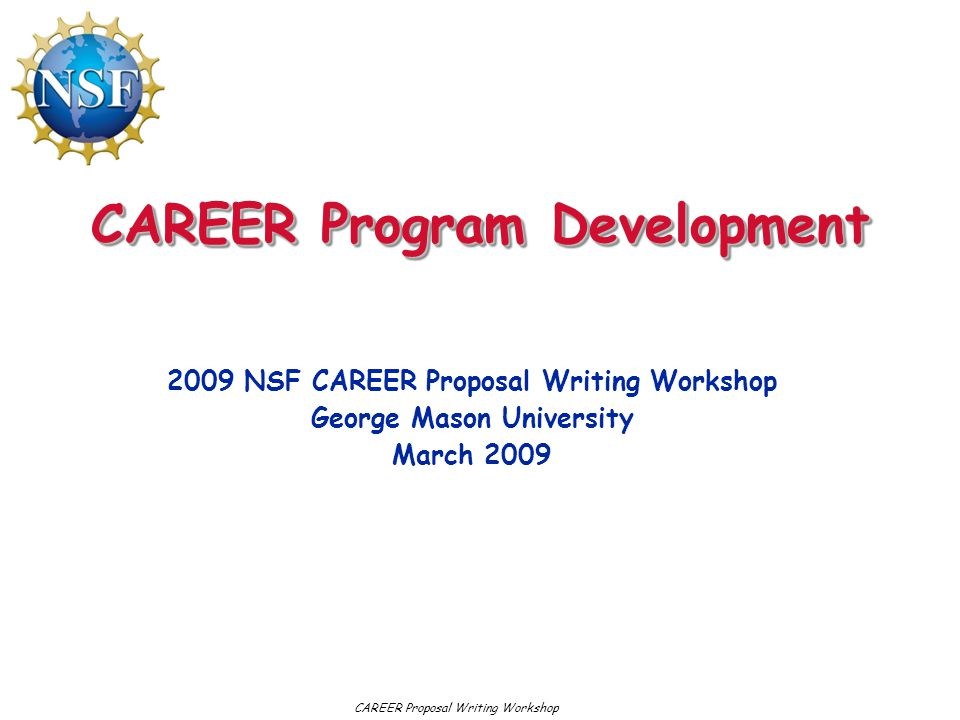 Workshop Goals –What is a CAREER proposal.
