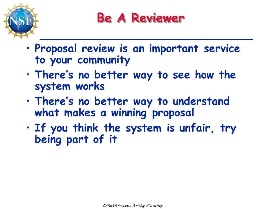 Be A Reviewer Proposal review is an important service to your community There's no better way to see how the system works There's no better way to understand what makes a winning proposal If you think the system is unfair, try being part of it