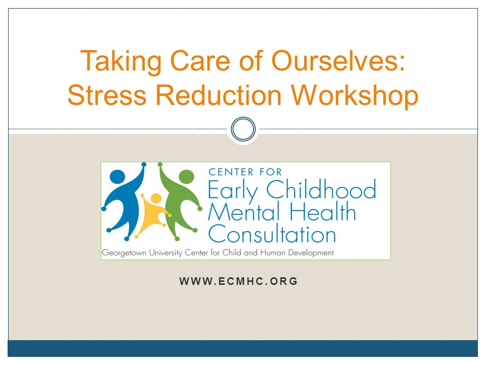 WWW.ECMHC.ORG Taking Care of Ourselves: Stress Reduction Workshop