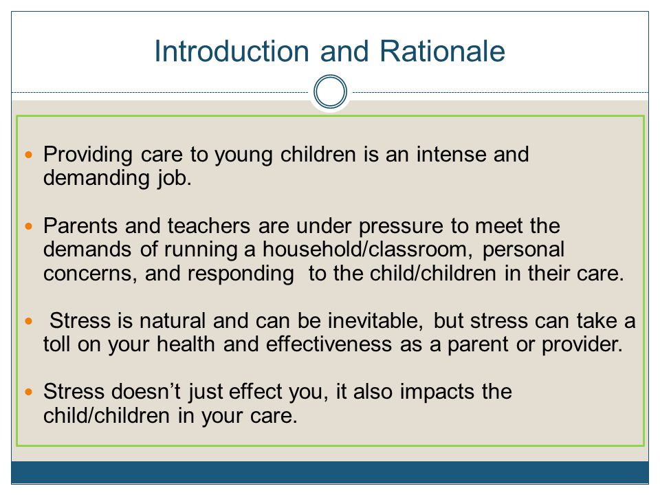 Introduction and Rationale Research shows that: Caregivers who are stressed find it more difficult to offer praise, nurturance and the structure that young children need.