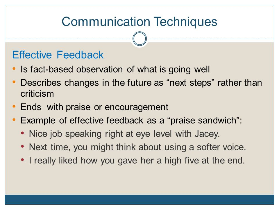 """Communication Techniques Effective Feedback Is fact-based observation of what is going well Describes changes in the future as """"next steps"""" rather tha"""
