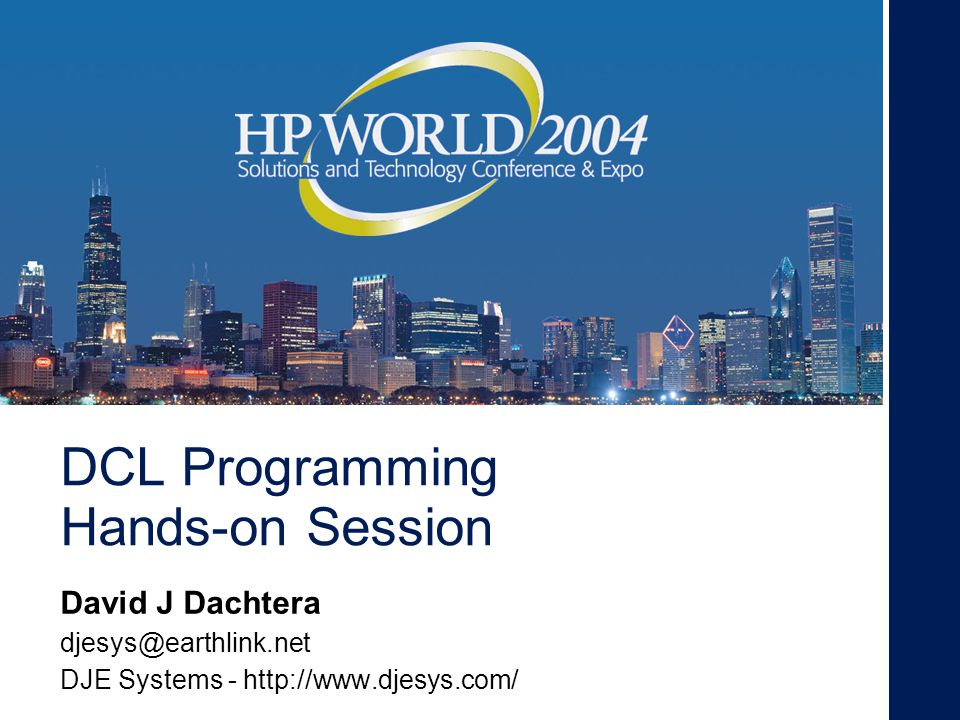 22 July 2004 DCL Programming Hands-on Session - HPworld 2004, Chicago, IL DCL Statement Elements $ vbl = value DCL statements are typically assignments where a variable receives a value.