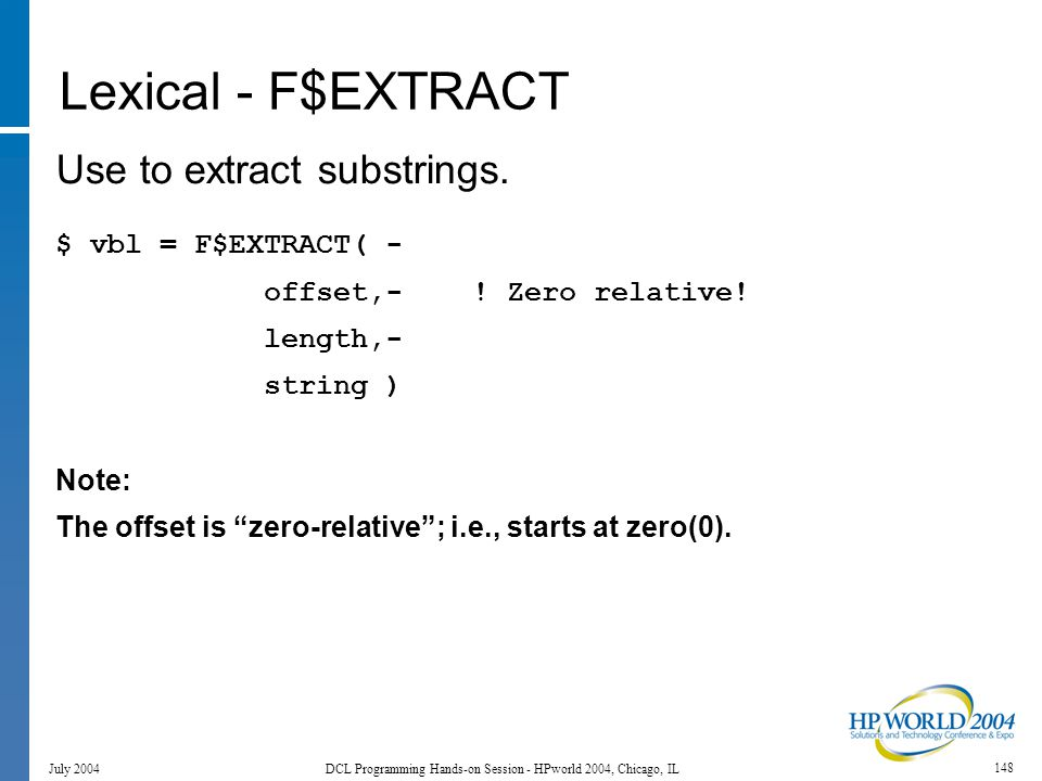 148 July 2004 DCL Programming Hands-on Session - HPworld 2004, Chicago, IL Lexical - F$EXTRACT Use to extract substrings.