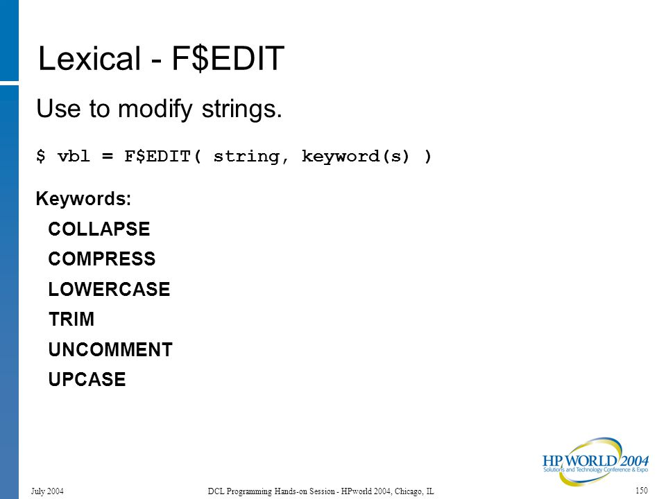 150 July 2004 DCL Programming Hands-on Session - HPworld 2004, Chicago, IL Lexical - F$EDIT Use to modify strings.