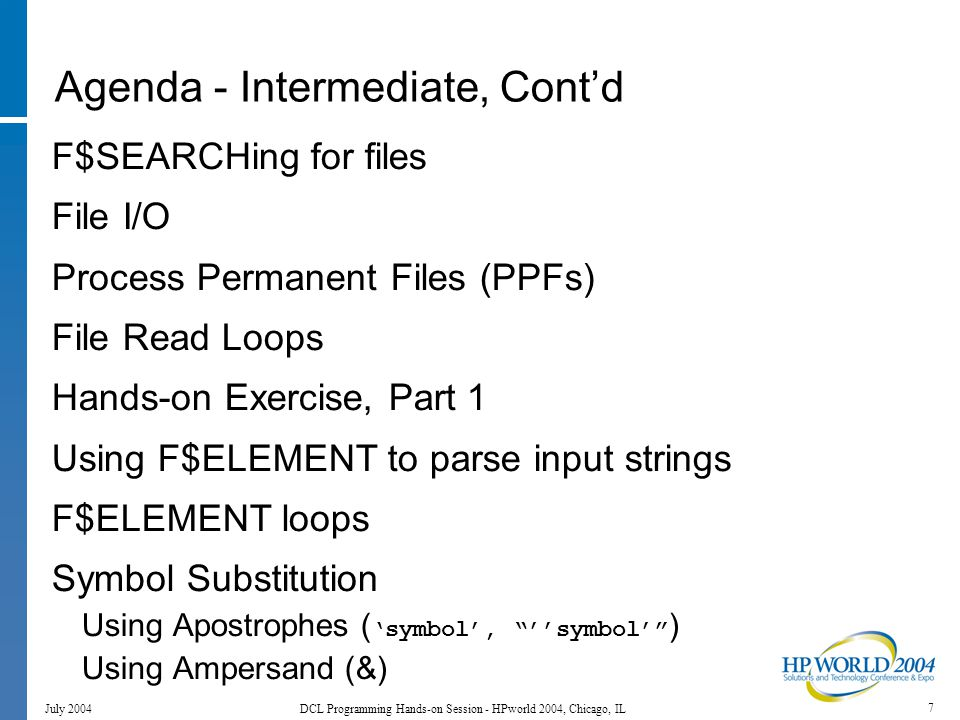 68 July 2004 DCL Programming Hands-on Session - HPworld 2004, Chicago, IL Common Lexical Functions $ vbl = F$QETQUI( - function,- item,- value,- keyword(s)) See the on-line help for descriptions.