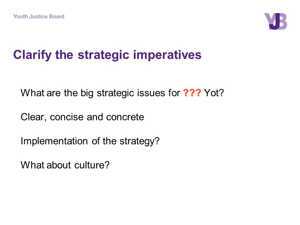 Clarify the strategic imperatives What are the big strategic issues for ??.