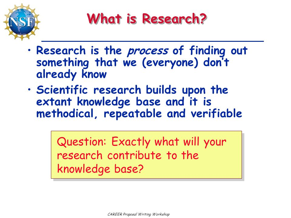 CAREER Proposal Writing Workshop What is Research.