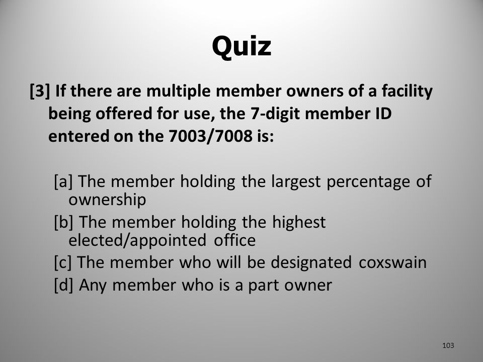 [3] If there are multiple member owners of a facility being offered for use, the 7-digit member ID entered on the 7003/7008 is: [a] The member holding