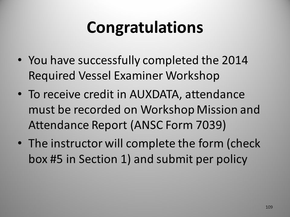 Congratulations You have successfully completed the 2014 Required Vessel Examiner Workshop To receive credit in AUXDATA, attendance must be recorded o