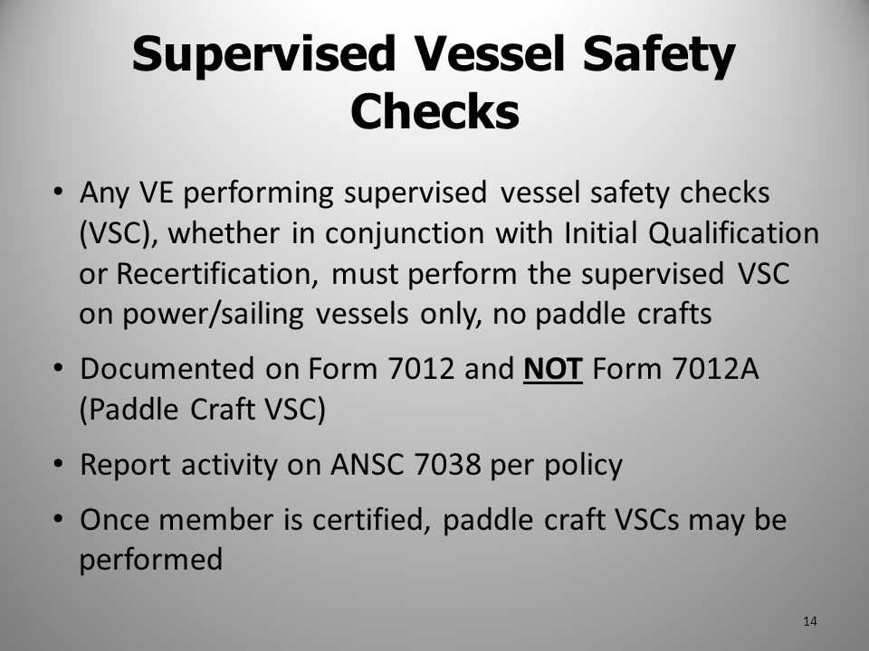 Any VE performing supervised vessel safety checks (VSC), whether in conjunction with Initial Qualification or Recertification, must perform the superv