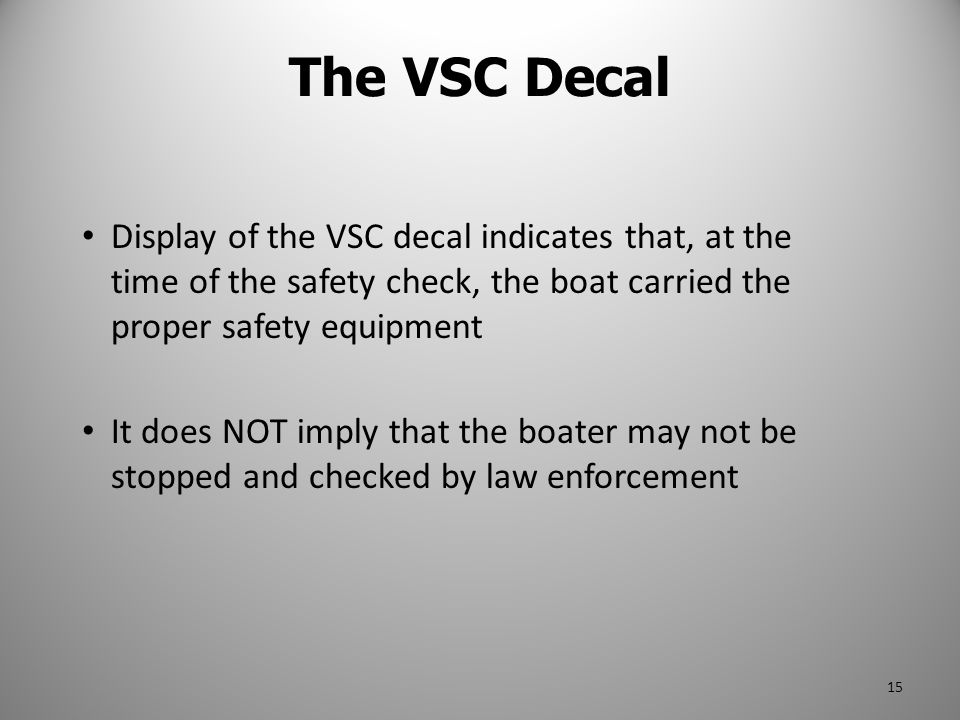 Display of the VSC decal indicates that, at the time of the safety check, the boat carried the proper safety equipment It does NOT imply that the boat