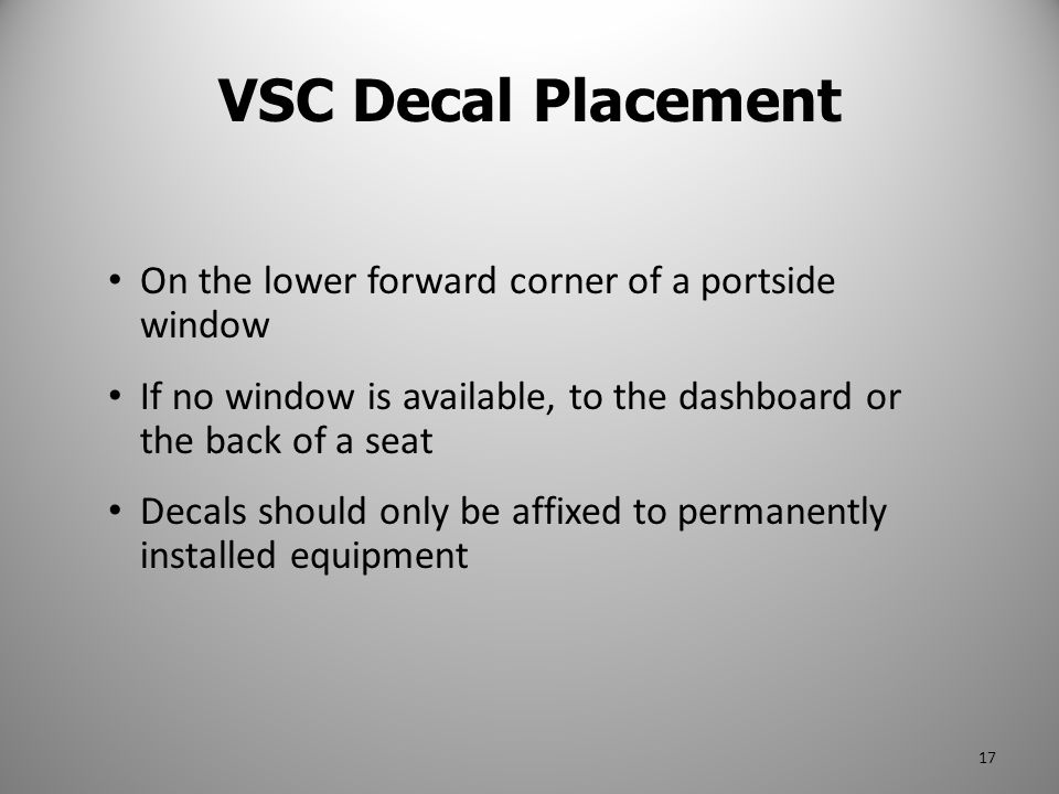 On the lower forward corner of a portside window If no window is available, to the dashboard or the back of a seat Decals should only be affixed to pe