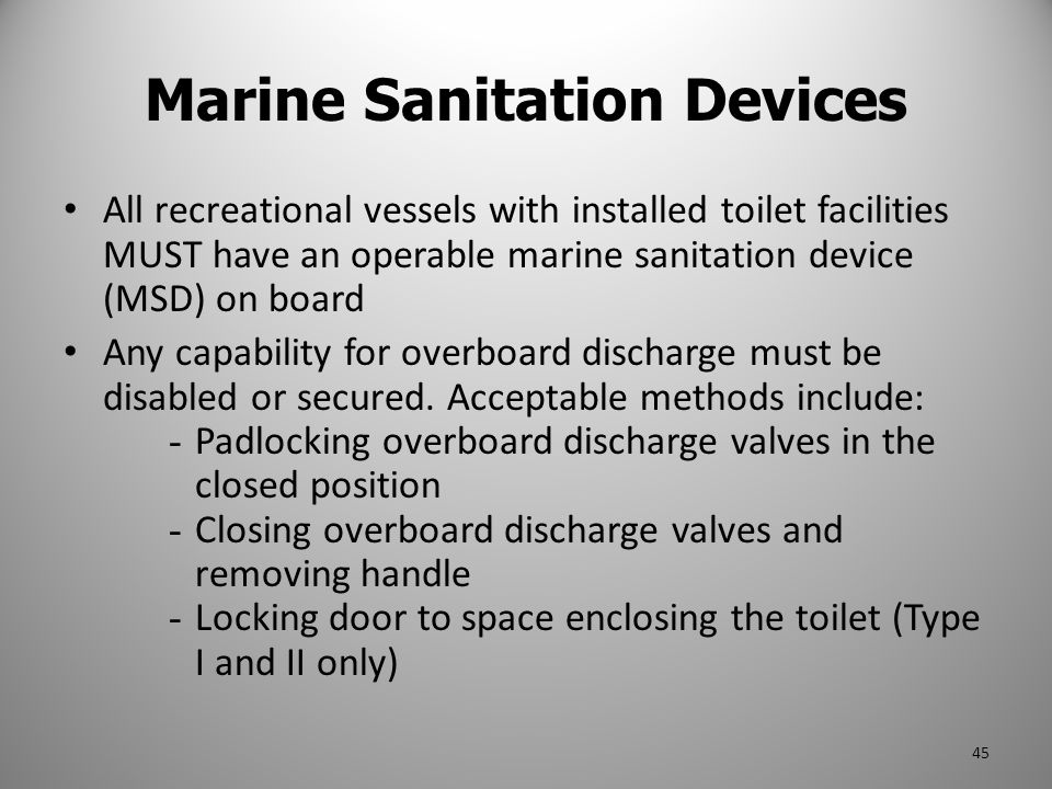 Marine Sanitation Devices All recreational vessels with installed toilet facilities MUST have an operable marine sanitation device (MSD) on board Any