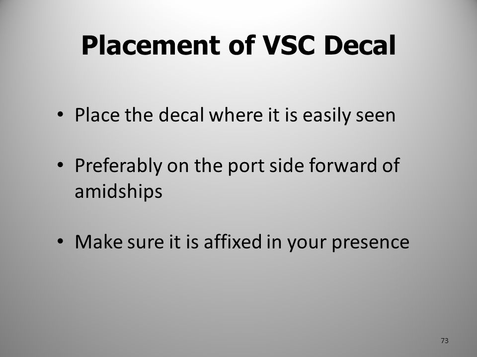 Place the decal where it is easily seen Preferably on the port side forward of amidships Make sure it is affixed in your presence Placement of VSC Dec