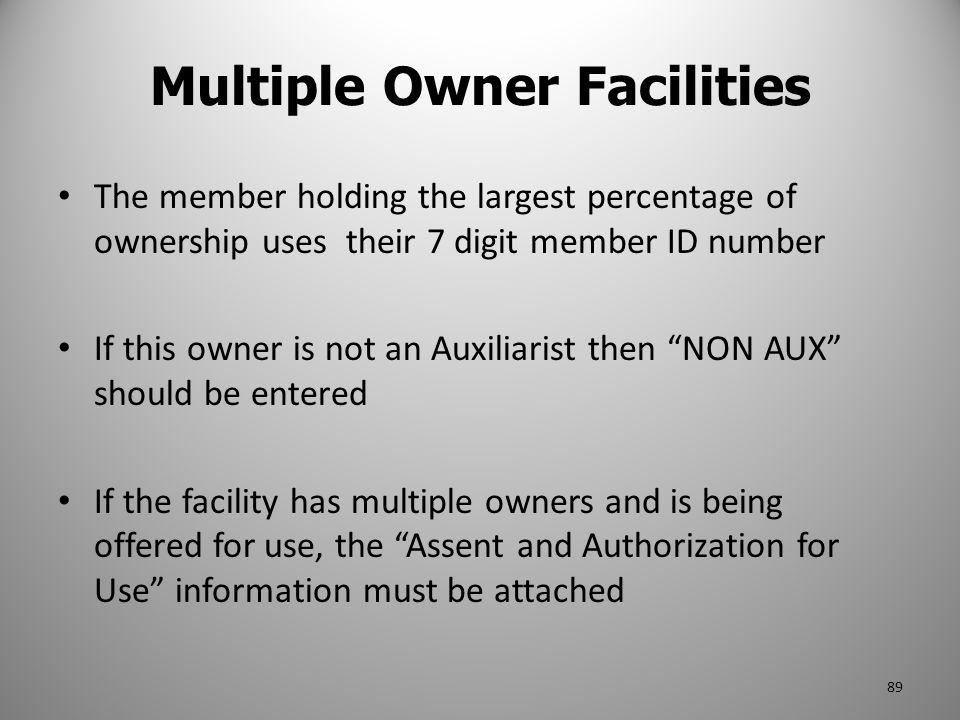 Multiple Owner Facilities The member holding the largest percentage of ownership uses their 7 digit member ID number If this owner is not an Auxiliari