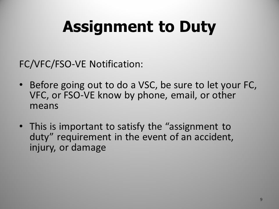 FC/VFC/FSO-VE Notification: Before going out to do a VSC, be sure to let your FC, VFC, or FSO-VE know by phone, email, or other means This is importan
