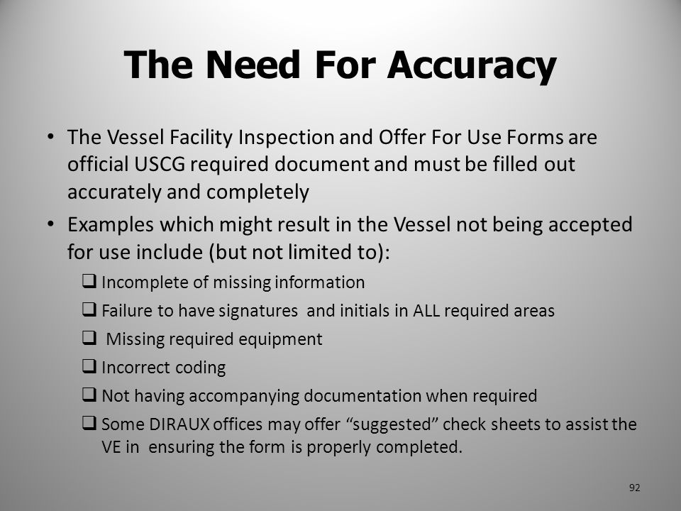 The Need For Accuracy The Vessel Facility Inspection and Offer For Use Forms are official USCG required document and must be filled out accurately and