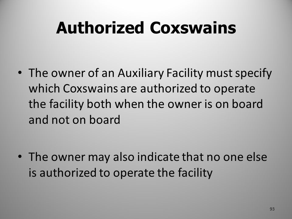 Authorized Coxswains The owner of an Auxiliary Facility must specify which Coxswains are authorized to operate the facility both when the owner is on