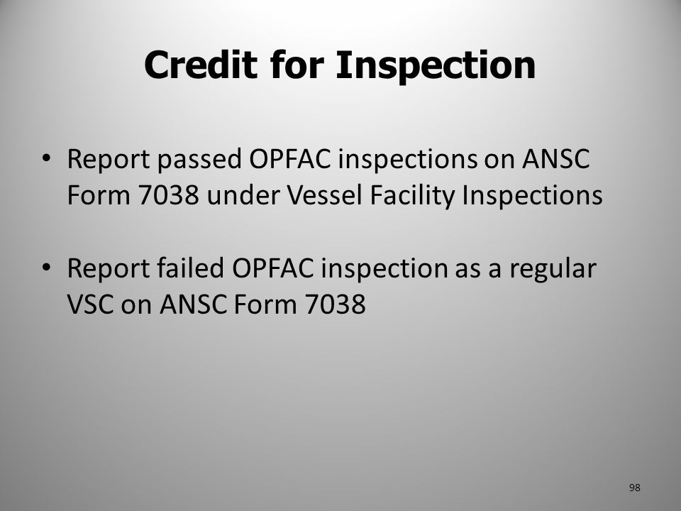 Credit for Inspection Report passed OPFAC inspections on ANSC Form 7038 under Vessel Facility Inspections Report failed OPFAC inspection as a regular
